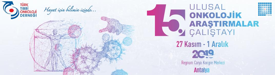 15. Ulusal Onkolojik Araştırmalar Çalıştayı - TOG 2019