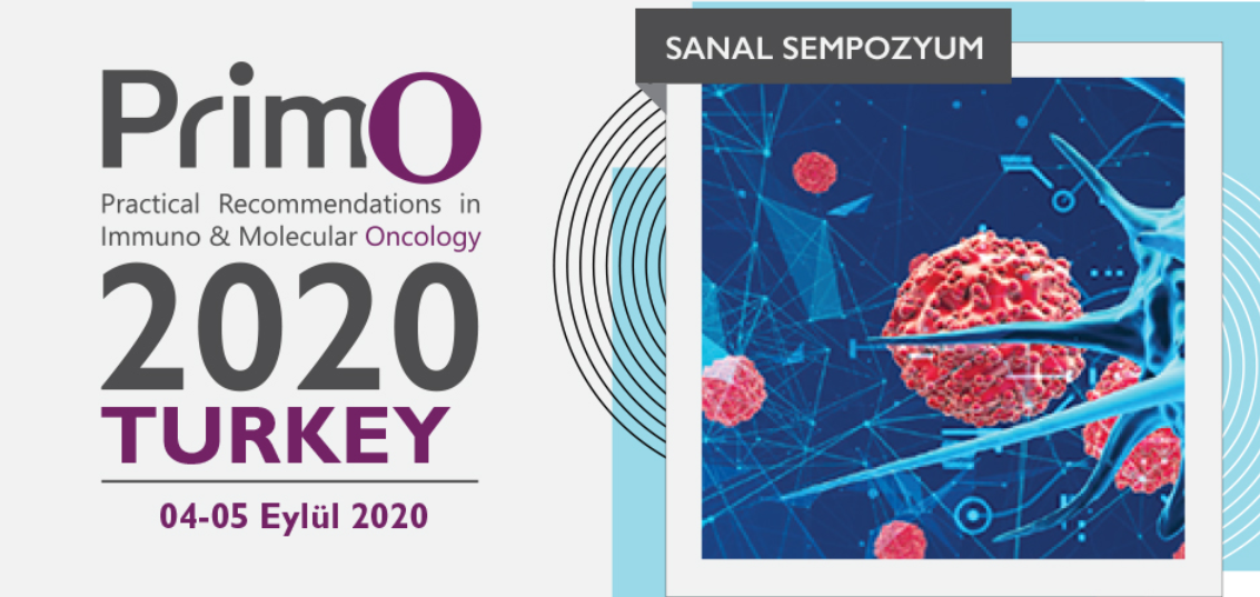 ( VIRTUAL) Primo – Practical Recommendations in Immuno & Moleculer Oncology Turkey 2020